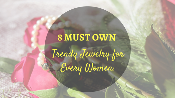 8 MUST OWN Trendy Jewelry for Every Women